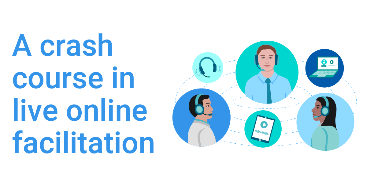 A crash course in live online facilitation -   In this 90 minute session learn how to run engaging live online session